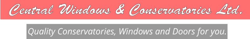 Quality Conservatories, Windows and Doors for you. Central Windows & Conservatories Ltd.